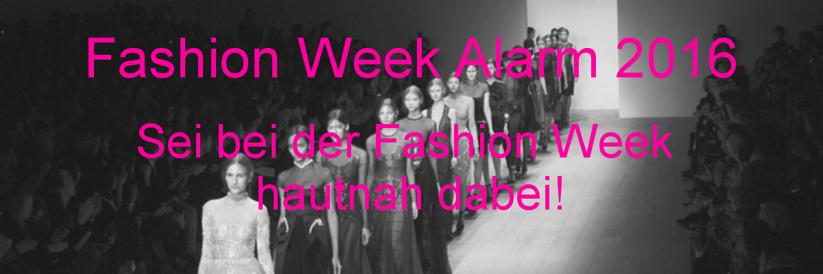 Fashion Week 2016. Sei bei der Fashion Week hautnah dabei!